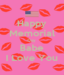 Happy Memorial Day Babe I Love You - Personalised Poster A4 size