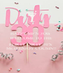 HAPPY MF'N 3Oth  WELCOME TO THE   FLIRTY DIRTY 30'S  Ms.D ENJOY COUSIN!! - Personalised Poster A4 size