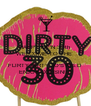 HAPPY MF'N 3Oth  WELCOME TO THE   FLIRTY DIRTY 3O'S MS.D ENJOY COUSIN!!!! - Personalised Poster A4 size
