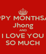 HAPPY MONTHSARY Jhong AND I LOVE YOU SO MUCH - Personalised Poster A4 size