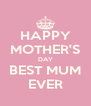 HAPPY MOTHER'S DAY BEST MUM EVER - Personalised Poster A4 size