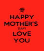 HAPPY MOTHER'S  DAY! LOVE YOU - Personalised Poster A4 size