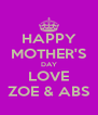 HAPPY MOTHER'S DAY LOVE ZOE & ABS - Personalised Poster A4 size