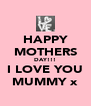 HAPPY MOTHERS DAY!!! I LOVE YOU MUMMY x - Personalised Poster A4 size