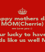 Happy mothers day MOM(Cherrie) we Love you :) your lucky to have 4 kids like us well ME - Personalised Poster A4 size