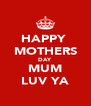 HAPPY  MOTHERS DAY MUM LUV YA - Personalised Poster A4 size