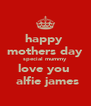 happy  mothers day special mummy love you   alfie james - Personalised Poster A4 size