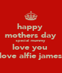 happy  mothers day special mummy love you  love alfie james - Personalised Poster A4 size