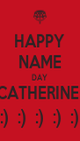 HAPPY NAME DAY CATHERINE  :)  :)  :)  :)  :) - Personalised Poster A4 size