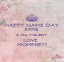 HAPPY NAME DAY EFFIE & ALL THE BEST LOVE  MOMMIE!!!! - Personalised Poster A4 size