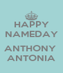 HAPPY NAMEDAY  ANTHONY  ANTONIA - Personalised Poster A4 size