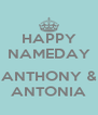 HAPPY NAMEDAY  ANTHONY & ANTONIA - Personalised Poster A4 size