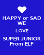HAPPY or SAD WE LOVE SUPER JUNIOR From ELF - Personalised Poster A4 size
