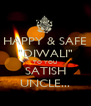 "HAPPY & SAFE ""DIWALI"" TO YOU SATISH UNCLE... - Personalised Poster A4 size"