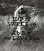 HaPpY SWEET 16 <3 A b B y  we LoVe You - Personalised Poster A4 size