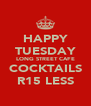HAPPY TUESDAY LONG STREET CAFE COCKTAILS R15 LESS - Personalised Poster A4 size