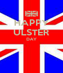 HAPPY ULSTER DAY   - Personalised Poster A4 size