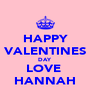 HAPPY VALENTINES DAY  LOVE  HANNAH - Personalised Poster A4 size