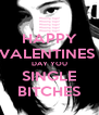 HAPPY VALENTINES  DAY YOU SINGLE BITCHES - Personalised Poster A4 size