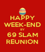 HAPPY WEEK-END BY 69 SLAM REUNION - Personalised Poster A4 size