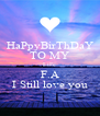 HaPpyBirThDaY TO MY LiFe F.A I Still love you - Personalised Poster A4 size