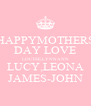 HAPPYMOTHERS DAY LOVE LOUISE,LYNNANN LUCY,LEONA JAMES-JOHN - Personalised Poster A4 size