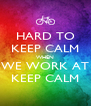 HARD TO KEEP CALM WHEN WE WORK AT KEEP CALM - Personalised Poster A4 size