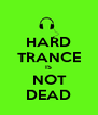 HARD   TRANCE  IS  NOT  DEAD - Personalised Poster A4 size