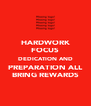 HARDWORK FOCUS DEDICATION AND PREPARATION ALL BRING REWARDS - Personalised Poster A4 size