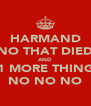 HARMAND NO THAT DIED AND 1 MORE THING NO NO NO - Personalised Poster A4 size