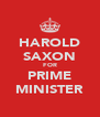HAROLD SAXON FOR PRIME MINISTER - Personalised Poster A4 size