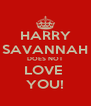 HARRY SAVANNAH DOES NOT LOVE  YOU! - Personalised Poster A4 size