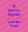 Harry Styles _________________ Loves You - Personalised Poster A4 size