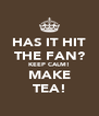 HAS IT HIT THE FAN? KEEP CALM! MAKE TEA! - Personalised Poster A4 size