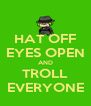 HAT OFF EYES OPEN AND TROLL EVERYONE - Personalised Poster A4 size