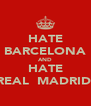 HATE BARCELONA AND HATE REAL  MADRID  - Personalised Poster A4 size