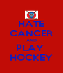 HATE CANCER AND PLAY  HOCKEY - Personalised Poster A4 size