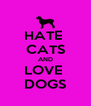 HATE  CATS AND LOVE  DOGS - Personalised Poster A4 size