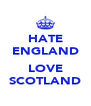 HATE ENGLAND  LOVE SCOTLAND - Personalised Poster A4 size