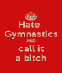 Hate  Gymnastics AND call it a bitch - Personalised Poster A4 size