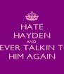 HATE HAYDEN AND NEVER TALKIN TO HIM AGAIN - Personalised Poster A4 size