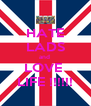HATE LADS and  LOVE  LIFE !!!!!! - Personalised Poster A4 size