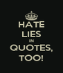 HATE LIES IN QUOTES, TOO! - Personalised Poster A4 size