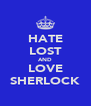 HATE LOST AND LOVE SHERLOCK - Personalised Poster A4 size