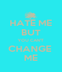 HATE ME BUT YOU CAN'T CHANGE  ME - Personalised Poster A4 size