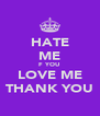 HATE ME F YOU LOVE ME THANK YOU - Personalised Poster A4 size