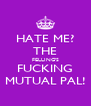 HATE ME? THE FELLING'S FUCKING MUTUAL PAL! - Personalised Poster A4 size