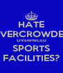 HATE OVERCROWDED OVERPRICED SPORTS FACILITIES? - Personalised Poster A4 size
