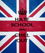 HATE SCHOOL AND CHILL OUT - Personalised Poster A4 size