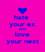 hate  your ex AND love your next - Personalised Poster A4 size